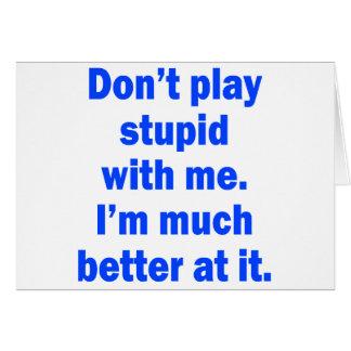 Cartes Ne jouez pas stupide avec moi