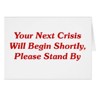 Cartes Votre prochaine crise commencera sous peu,…