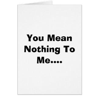 Cartes Vous ne voulez dire rien à moi….