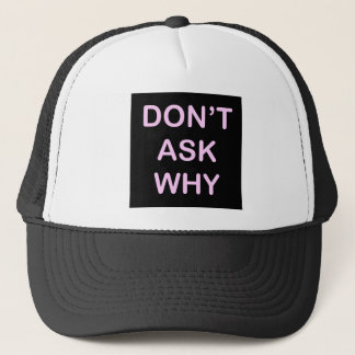 CASQUETTE DONT ASK WHY
