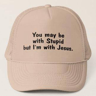 Casquette Vous pouvez être avec stupide mais Im avec Jésus