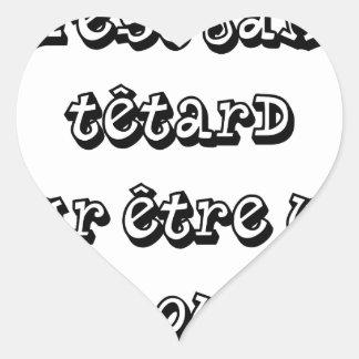Ce n'est JAMAIS TÊTARD pour être une GRENOUILLE Sticker Cœur