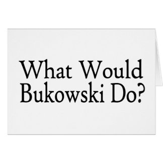 Ce qui Bukowski ferait Carte De Vœux