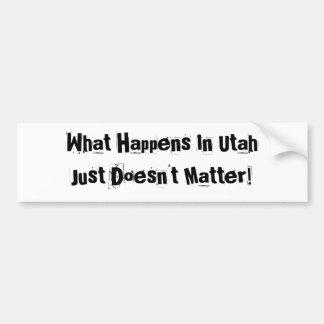 Ce qui se produit en Utah juste n'importe pas Autocollant De Voiture