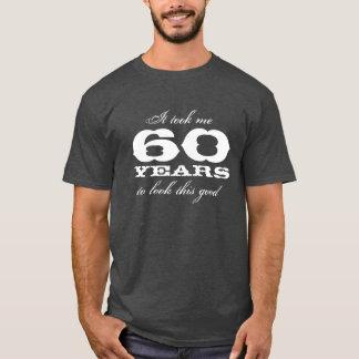 Cela m'a pris 60 ans pour regarder ce bon T-shirt