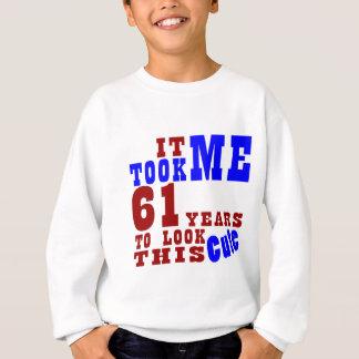 Cela m'a pris 61 ans pour regarder ceci mignon sweatshirt