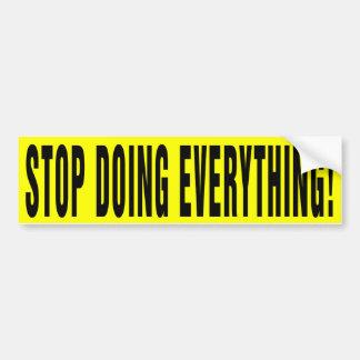 Cessez de faire tout ! autocollant de voiture