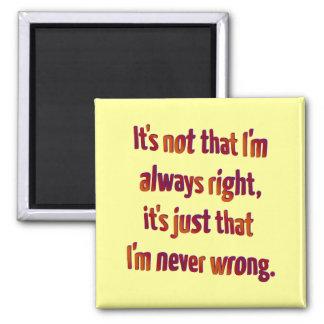 C'est juste que je n'ai jamais tort… magnet carré