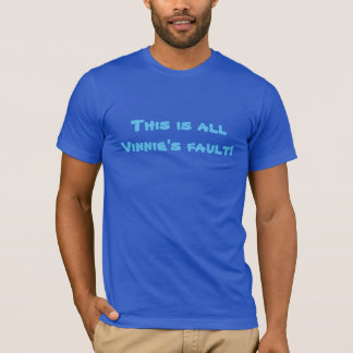 C'est le défaut de tout le Vinnie ! T-shirt