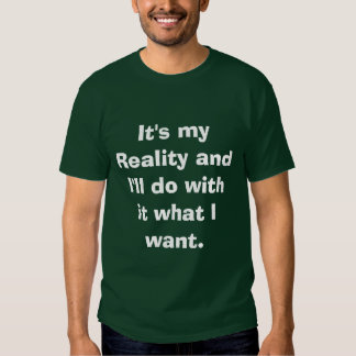 C'est ma réalité et je suffirai avec elle ce que t-shirt
