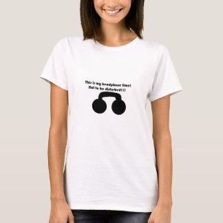 C'est mon temps d'écouteur ! Ne pas être dérangé ! T-shirt