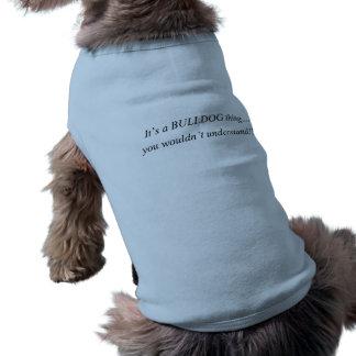 C'est une chose de bouledogue t-shirt pour chien