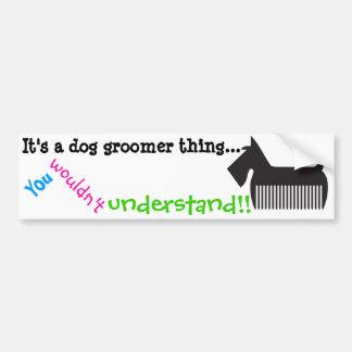C'est une chose de groomer de chien. Vous ne Autocollant De Voiture