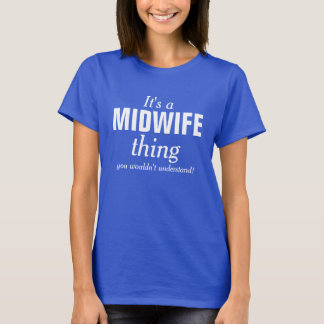 C'est une chose de sage-femme que vous ne t-shirt