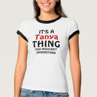 C'est une chose de Tanya que vous ne comprendriez T-shirt