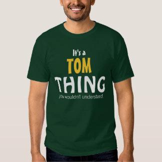 C'est une chose de Tom que vous ne comprendriez T-shirt