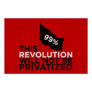 Cette révolution ne sera pas privatisée - 99% posters