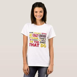 ceux qui sont assez fous pour changer le monde t-shirt