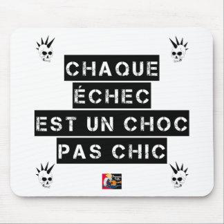 CHAQUE ÉCHEC est un CHOC pas CHIC Tapis De Souris