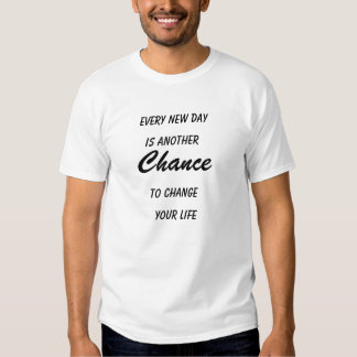 Chaque nouveau jour est T-shirt d'autre chance