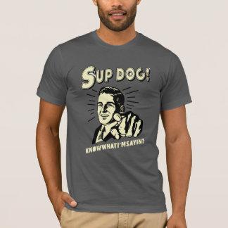 Chien de S'up : Sachez ce que je suis Sayin T-shirt