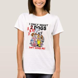 CHIENS : ne me jugez pas ! T-shirt