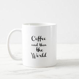 Coffee and then the world - Mug