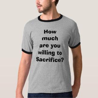 Combien coûtez-vous disposés à sacrifier ? t-shirt