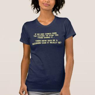 Combien mauvais d'une décision peut-il vraiment t-shirt