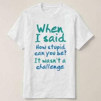 Combien stupide pouvez vous être t-shirt