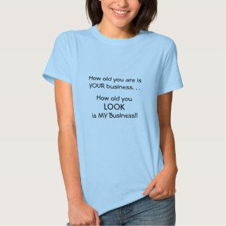 Comme vieux vous êtes est VOS affaires. , Combien T-shirts