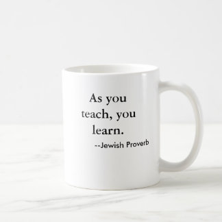 Comme vous enseignez, vous apprenez. , --Proverbe Mug