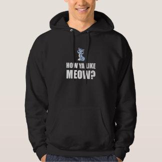 Comment vous aimez le chat de Meow Veste À Capuche