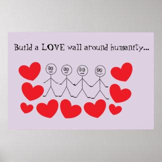 Construisez un mur d'AMOUR autour de l'humanité Posters