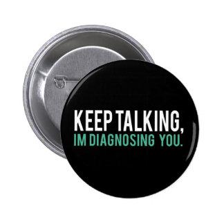 Continuez à parler, je vous diagnostique humour de badge