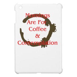Coque iPad Mini Les matins sont pour le café et la contemplation