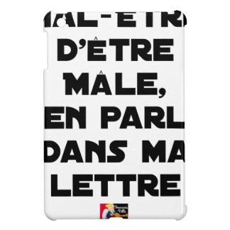 COQUE iPad MINI MAL-ÊTRE D'ÊTRE MÂLE, J'EN PARLE DANS MA LETTRE