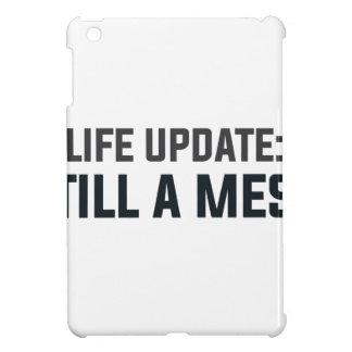 Coque iPad Mini Mise à jour de la vie : Un désordre toujours