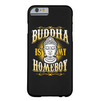 Coque iPhone 6 Barely There Bouddha est mon Homeboy