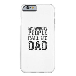 Coque iPhone 6 Barely There Mes personnes préférées m'appellent papa