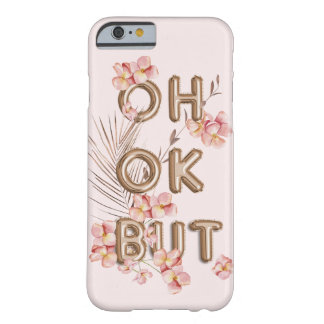 Coque iPhone 6 Barely There OK de l'OH MAIS motivation à la mode Girly de