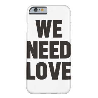 Coque iPhone 6 Barely There we need love