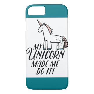 Coque iPhone 7 Ma licorne m'a incité à le faire !