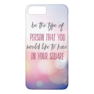 Coque iPhone 7 Plus Soyez le type de personne
