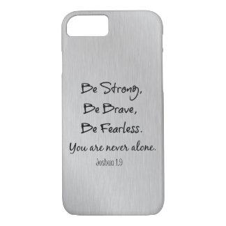 Coque iPhone 7 Soyez fort, soyez courageux, soyez citation