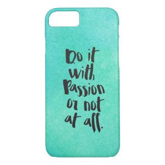 """Coque iPhone 8/7 """"Faites-le avec passion ou pas du tout"""" citation"""