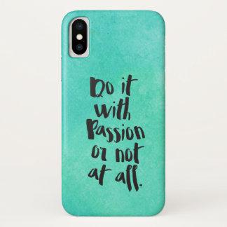 """Coque iPhone X """"Faites-le avec passion ou pas du tout"""" citation"""