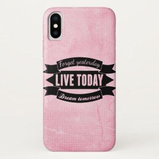 Coque iPhone X Oubliez hier, vivez aujourd'hui, rêve demain