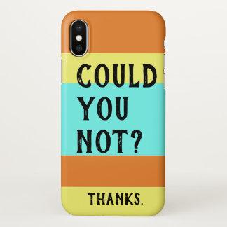 Coque iPhone X Pourriez-vous pas ? cas de téléphone