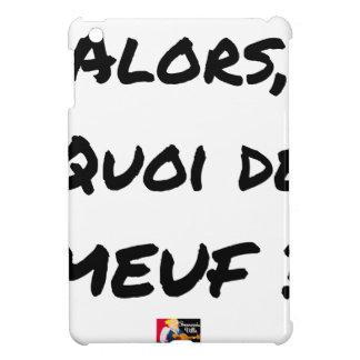 Coque Pour iPad Mini ALORS, QUOI DE MEUF ? - Jeux de mots
